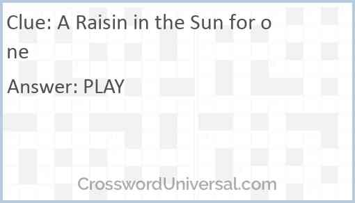 A Raisin in the Sun for one Answer