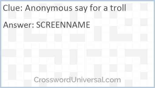 Anonymous say for a troll Answer