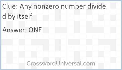Any nonzero number divided by itself Answer