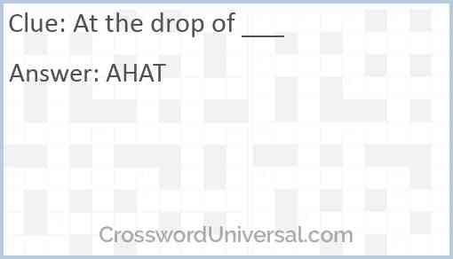 At the drop of ___ Answer