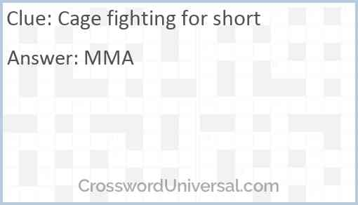 Cage fighting for short Answer