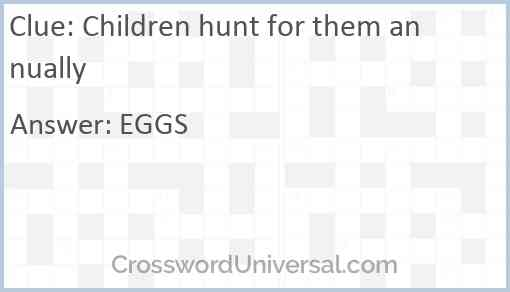 Children hunt for them annually Answer