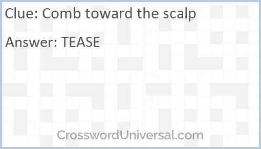 Comb toward the scalp Answer