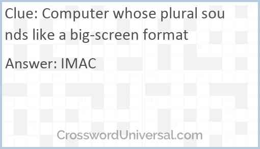 Computer whose plural sounds like a big-screen format Answer