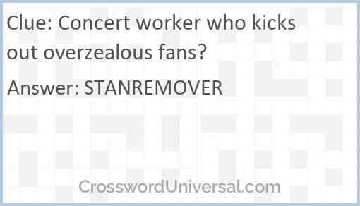 Concert worker who kicks out overzealous fans? Answer