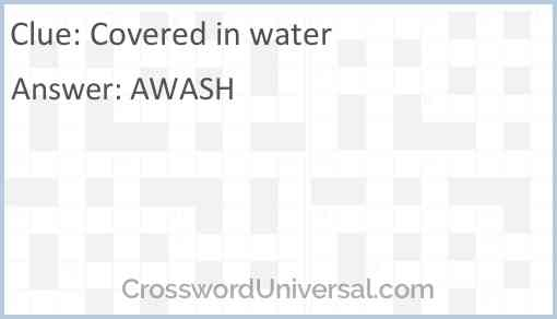 Covered in water Answer