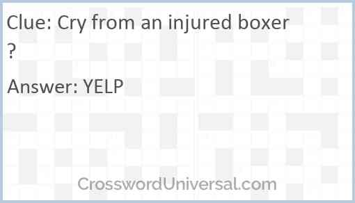 Cry from an injured boxer? Answer