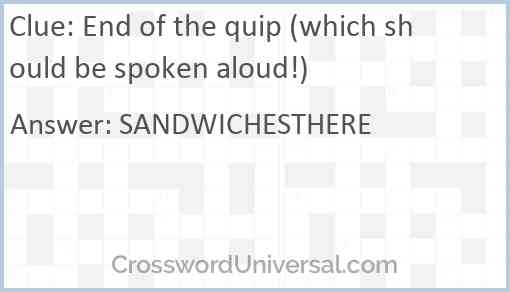 End of the quip (which should be spoken aloud!) Answer