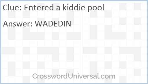 Entered a kiddie pool Answer