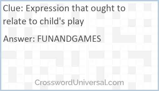 Expression that ought to relate to child's play Answer