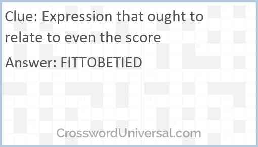 Expression that ought to relate to even the score Answer