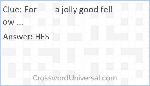 For ___ a jolly good fellow ... Answer