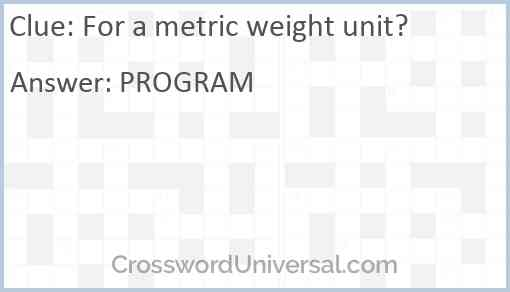 For a metric weight unit? Answer
