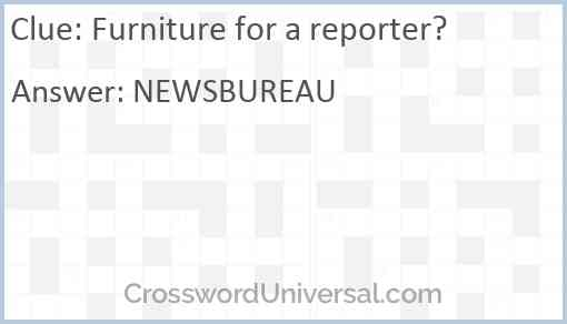 Furniture for a reporter? Answer