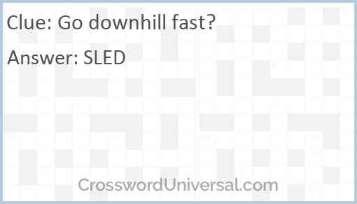 Go downhill fast? Answer