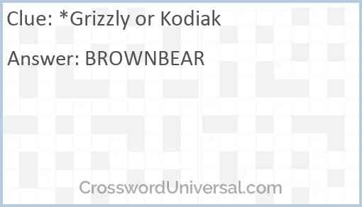 *Grizzly or Kodiak Answer