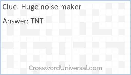 Huge noise maker Answer