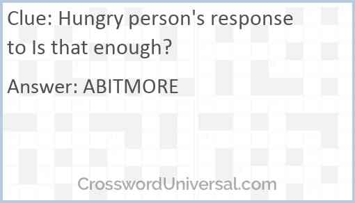 Hungry person's response to Is that enough? Answer