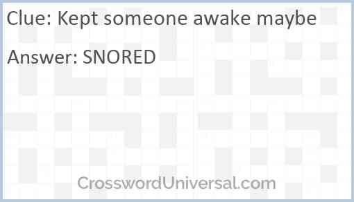 Kept someone awake maybe Answer