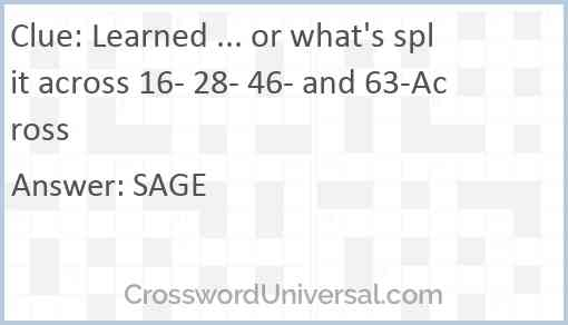 Learned ... or what's split across 16- 28- 46- and 63-Across Answer