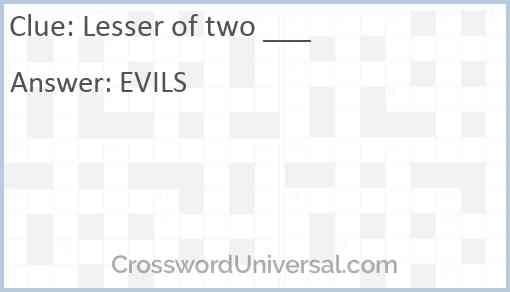Lesser of two ___ Answer