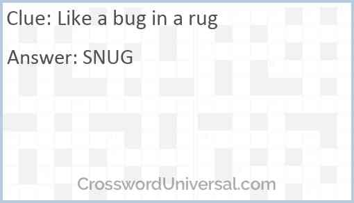 Like a bug in a rug Answer
