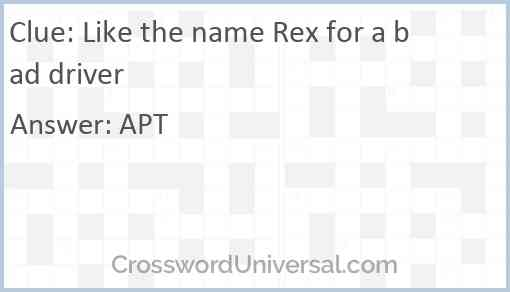 Like the name Rex for a bad driver Answer