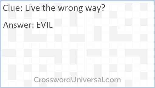 Live the wrong way? Answer