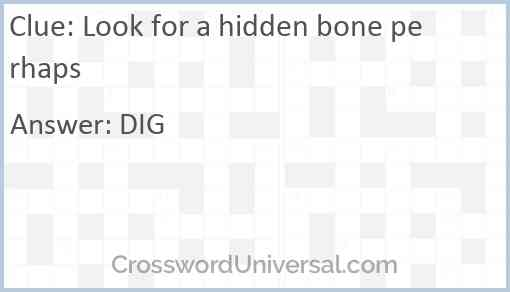 Look for a hidden bone perhaps Answer