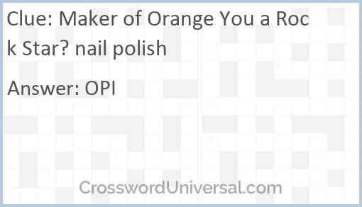 Maker of Orange You a Rock Star? nail polish Answer