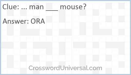 ... man ___ mouse? Answer