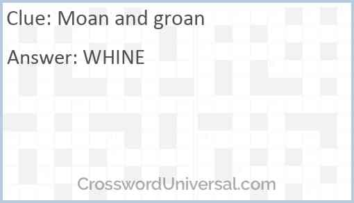 Moan and groan Answer