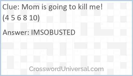 Mom is going to kill me! (4 5 6 8 10) Answer