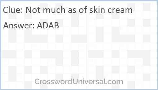 Not much as of skin cream Answer