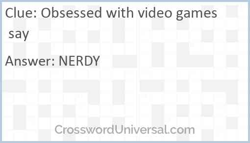 Obsessed with video games say Answer