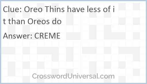 Oreo Thins have less of it than Oreos do Answer