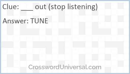 ___ out (stop listening) Answer