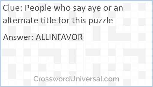 People who say aye or an alternate title for this puzzle Answer
