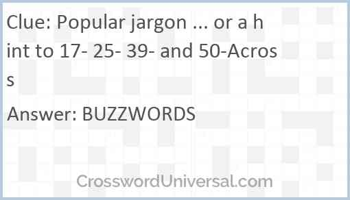 Popular jargon ... or a hint to 17- 25- 39- and 50-Across Answer