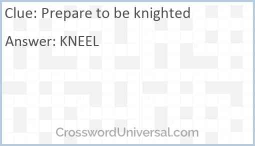 Prepare to be knighted Answer