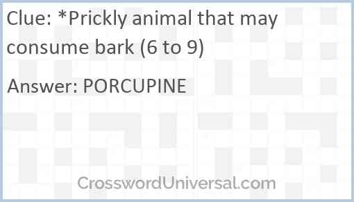 *Prickly animal that may consume bark (6 to 9) Answer