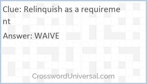 Relinquish as a requirement Answer