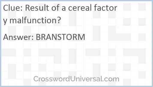 Result of a cereal factory malfunction? Answer