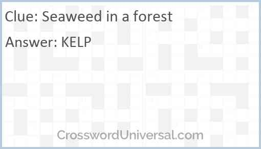 Seaweed in a forest Answer