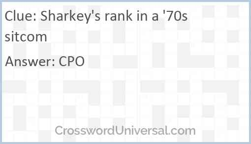 Sharkey's rank in a '70s sitcom Answer