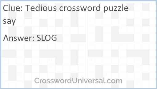 Tedious crossword puzzle say Answer