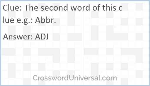 The second word of this clue e.g.: Abbr. Answer