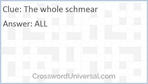 The whole schmear Answer