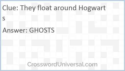 They float around Hogwarts Answer