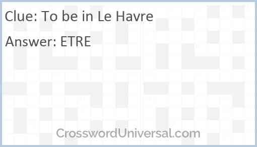 To be in Le Havre Answer